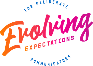 Evolving Expectations: For Deliberate Communicators